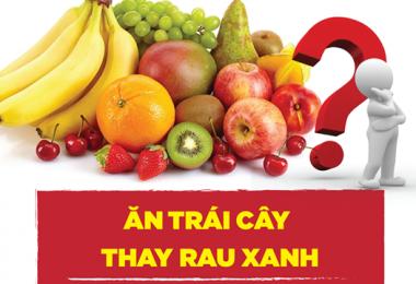 🍁🍁Ăn trái cây thay rau xanh được không?